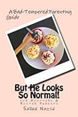 But He Looks So Normal!: A Bad-Tempered Parenting Guide for Foster Parents & Adopters Paperback