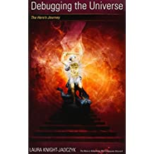 Debugging the Universe: The Hero's Journey (The Wave Series, Volume 8) by Laura Knight-Jadczyk (2012-01-01)