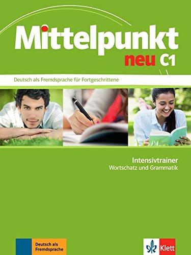 Mittelpunkt neu C1. Intensivtrainer - Wortschatz und Grammatik: Deutsch als Fremdsprache für Fortgeschrittene