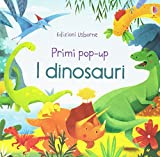I dinosauri. Primi pop-up. Ediz. illustrata