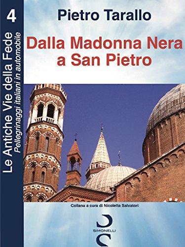 Dalla Madonna Nera a San Pietro (Le Antiche Vie della Fede - Pellegrinaggi italiani in automobile Vol. 4)