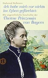 Ich habe mich vor nichts im Leben gefürchtet: Die ungewöhnliche Geschichte der Therese Prinzessin von Bayern 1850-1925 (insel taschenbuch)
