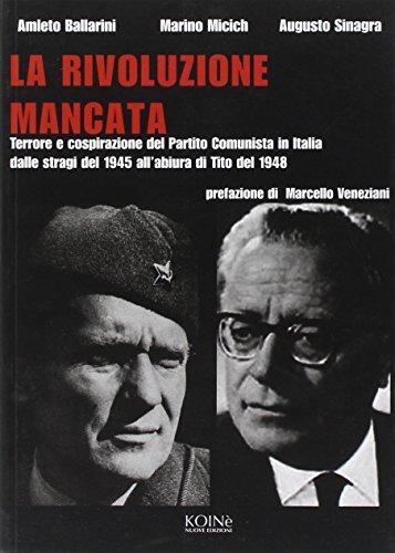 La rivoluzione mancata. Terrore e cospirazione del Partito Comunista in Italia, dalle stragi del 1945 all'abiura di Tito del 1948 (Storia e storie) por Amleto Ballarini