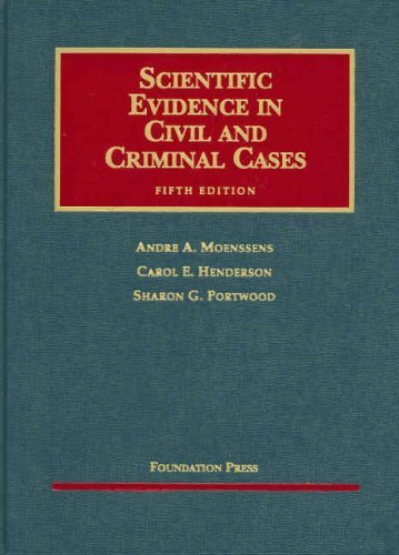 Scientific Evidence in Civil and Criminal Cases (University Casebook) 5th edition by Andre A. Moenssens, Carol E. Henderson, Sharon Gross Portwoo (2007) Hardcover