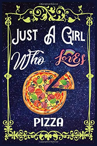 Just A Girl Who Loves Pizza: Gift for Pizza Lovers, Pizza Lovers Journal / New Year Gift/Notebook / Diary / Thanksgiving / Christmas & Birthday Gift