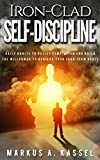 Iron-Clad Self-Discipline: Daily Habits to Resist Temptation and Build the Willpower to Achieve Your Long Term Goals: (Unleash Your Full Potential with the Power of Motivation)