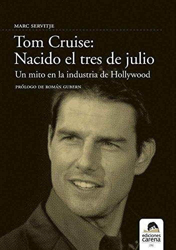 Tom Cruise: Nacido el tres de Julio por Marc Servitje