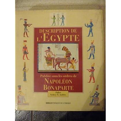 Description De l'Egypte: Ou Recueil DES Observations Et DES Recherches Qui Ont Ete Faites En Egypte Pendant l'Expedition De l'Armee Francaise Publiee Sous Les Ordres De Napoleon Bonaparte