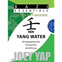 Bazi Essentials - Ren (Yang Water): Who You Are at the Most Fundamental Level (BaZi Essential SET of Ten Day Master) (English Edition)