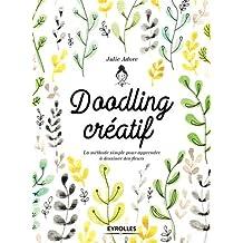 Doodling créatif. La méthode simple pour apprendre à dessiner des fleurs.