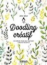 Doodling créatif : La méthode simple pour apprendre à dessiner des fleurs par Adore