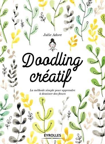Doodling créatif. La méthode simple pour apprendre à dessiner des fleurs. par Julie Adore