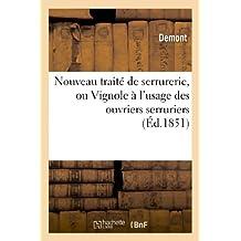 Nouveau traité de serrurerie, ou Vignole à l'usage des ouvriers serruriers: et de tous les constructeurs