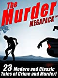 The Murder MEGAPACK ™: 23 Classic and Modern Tales of Crime and Murder