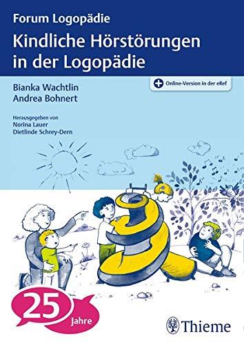 Kindliche Hörstörungen in der Logopädie: Grundlagen, Frühintervention, logopädische Diagnostik und Therapie (Forum Logopädie)