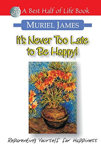 It's Never Too Late to Be Happy!: Reparenting Yourself for Happiness (Best Half of Life Book)