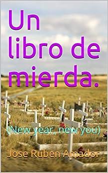Un libro de mierda. : (New year, new you) de [Amador, Jose Ruben]