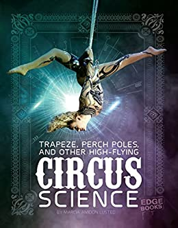Trapeze, Perch Poles, And Other High-flying Circus Science por Marcia Amidon Lusted
