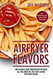 AirFryer Flavors: 100 Favorite Fried Food Recipes Without All The Added Oil That Goes Along With Deep Frying (Good Food Series) (English Edition)