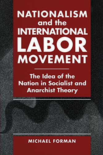 Nationalism and the International Labor Movement: The Idea of the Nation in Socialist and Anarchist Theory (English Edition)