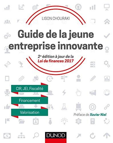 Guide de la jeune entreprise innovante - 2e éd. - CIR, JEI, Fiscalité, Financement, Valorisation par Lison Chouraki