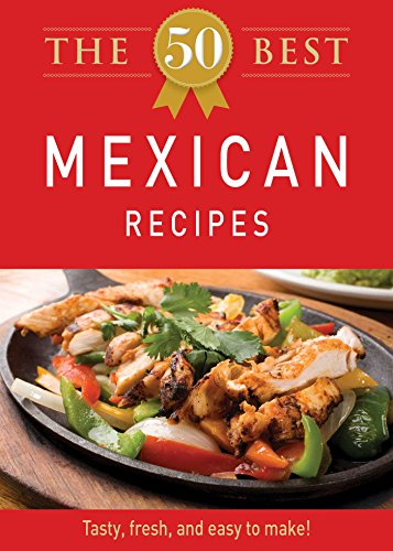 The 50 Best Mexican Recipes: Tasty, fresh, and easy to make! (English Edition)