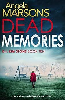 Dead Memories: An Addictive And Gripping Crime Thriller (detective Kim Stone Crime Thriller Book 10) por Angela Marsons Gratis