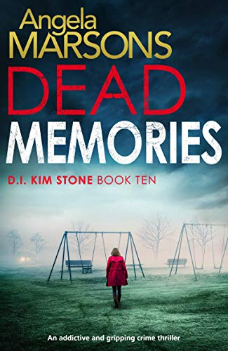 Dead Memories: An addictive and gripping crime thriller (Detective Kim Stone Crime Thriller Book 10) by [Marsons, Angela]