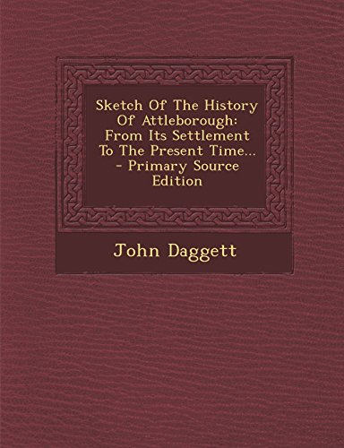 Sketch Of The History Of Attleborough: From Its Settlement To The Present Time...
