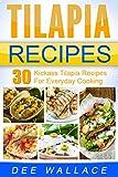 Tilapia Recipes: 30 Kickass Tilapia Recipes for everyday cooking