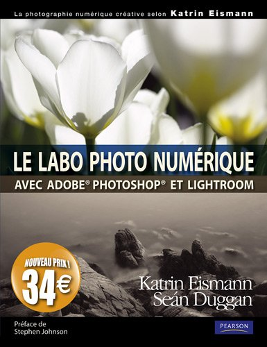 Labo photo numérique avec photoshop et lightroom par Katrin Eismann, Sean Duggan