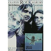Classic Rock Albums: Nirvana - Nevermind