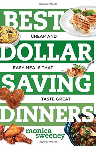 Best Dollar Saving Dinners: Cheap and Easy Meals that Taste Great (Best Ever)