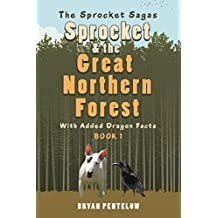 Sprocket & the Great Northern Forest: With Added Dragon Facts