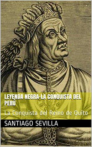 La Conquista del Perú y del Reino de Quito: Obra para el teatro por Santiago Sevilla