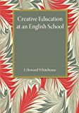 Creative Education at an English School by J. Howard Whitehouse (2014-11-21)