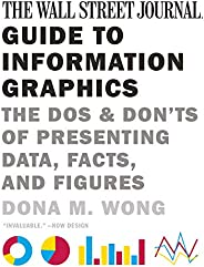 The Wall Street Journal Guide to Information Graphics: The Dos and Don'ts of Presenting Data, Facts, and F