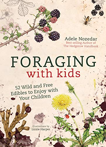 Foraging with Kids: 52 Wild and Free Edibles to Enjoy with Your ...