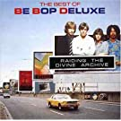 Raiding The Divine Archive - The Best of Be Bop Deluxe by Be Bop Deluxe (1990-04-02)