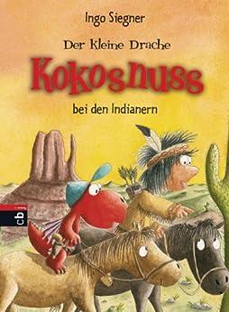 Der kleine Drache Kokosnuss bei den Indianern (Die Abenteuer des kleinen Drachen Kokosnuss 16) von [Siegner, Ingo]