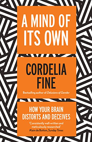 A Mind of Its Own: How Your Brain Distorts and Deceives por Cordelia Fine