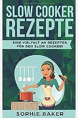 Slow Cooker Rezepte: Die leckersten Slow Cooker Kochbuch und Schongarer Rezepte für jeden Geschmack. Gesund und lecker! Inklusive ausführlicher Tipps und Tricks für den Einstieg in das Slow Cooking. Taschenbuch