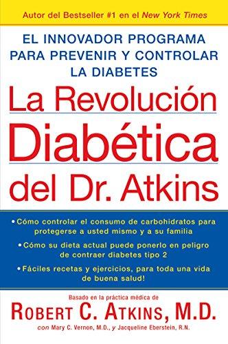 La Revolucion Diabetica del Dr. Atkins: El Innovador Programa para Prevenir y Controlar la Diabetes por Robert C. Atkins