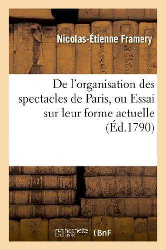 De l'organisation des spectacles de Paris, ou Essai sur leur forme actuelle: , sur les moyens de l'améliorer, par rapport au public et aux acteurs...