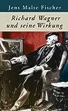 Richard Wagner und seine Wirkung - Jens Malte Fischer