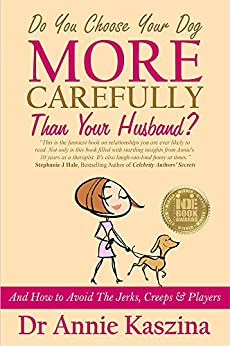 Do You Choose Your Dog More Carefully Than Your Husband? by [Kaszina, Annie]