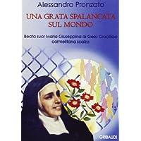Una grata spalancata sul mondo. Beata suor Maria Giuseppina di Gesù Crocifisso carmelitana scalza. Con CD Audio