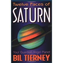 Twelve Faces of Saturn: Your Guardian Angel Planet by Bil Tierney (2002-09-08)