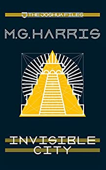Invisible City: The Joshua Files 1 by [Harris, M. G.]