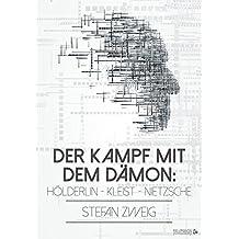 Der Kampf mit dem Dämon: Hölderlin - Kleist - Nietzsche (Die Baumeister der Welt. Versuch einer Typologie des Geistes) (German Edition)